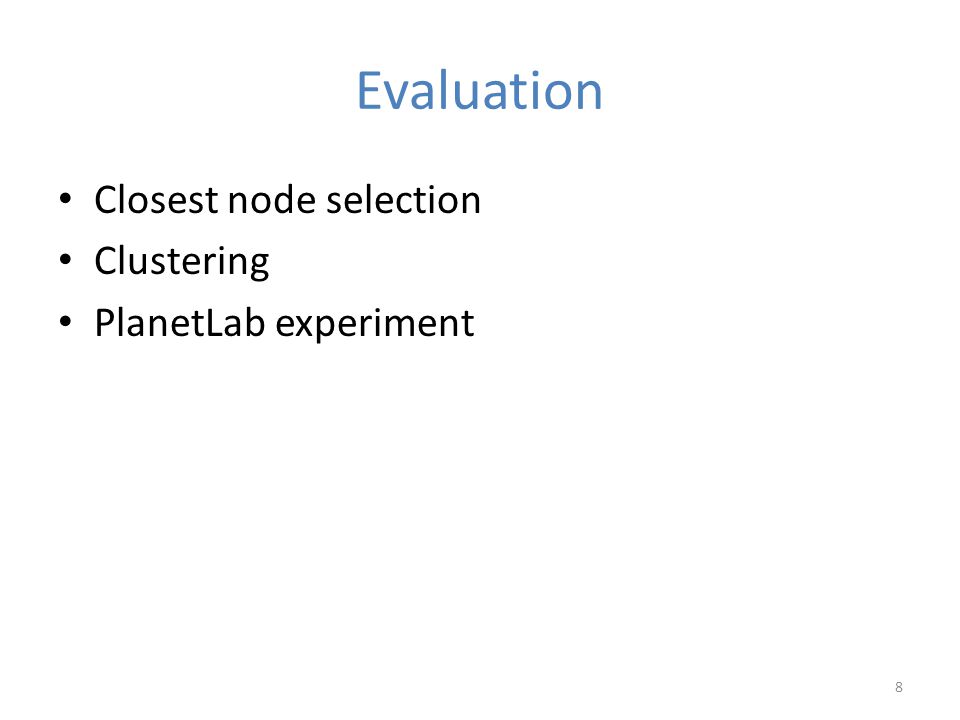 Evaluation Closest node selection Clustering PlanetLab experiment 8