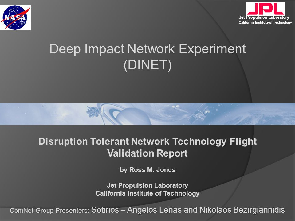 Jet Propulsion Laboratory California Institute of Technology Disruption Tolerant Network Technology Flight Validation Report by Ross M.