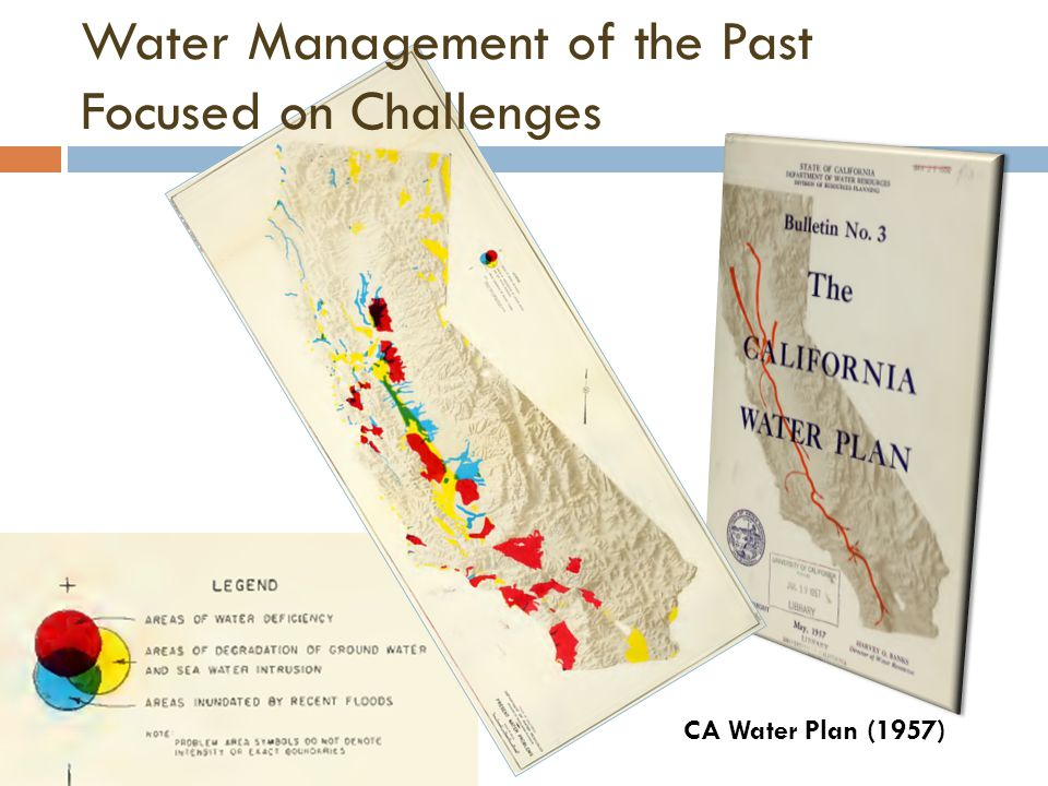 10 CA Water Plan (1957) Water Management of the Past Focused on Challenges