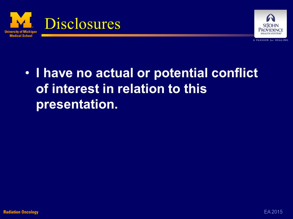 EA 2015 Disclosures I have no actual or potential conflict of interest in relation to this presentation.