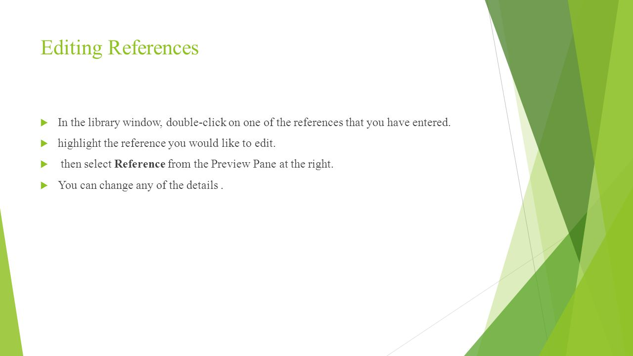 Editing References  In the library window, double-click on one of the references that you have entered.