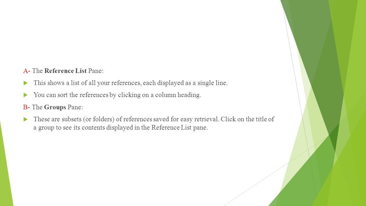 A- The Reference List Pane:  This shows a list of all your references, each displayed as a single line.