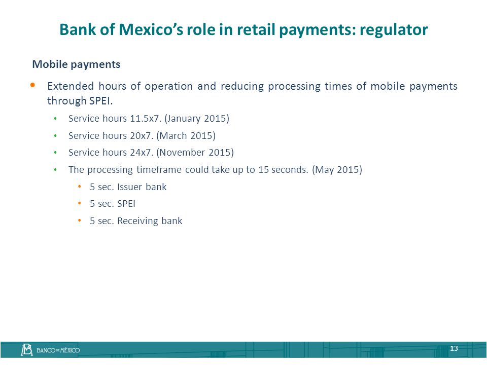 Mobile payments Extended hours of operation and reducing processing times of mobile payments through SPEI.  Service hours 11.5x7. (January 2015)  Se
