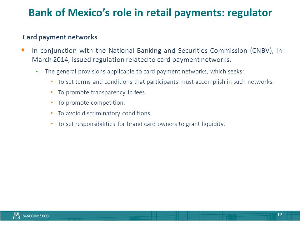 Card payment networks In conjunction with the National Banking and Securities Commission (CNBV), in March 2014, issued regulation related to card paym