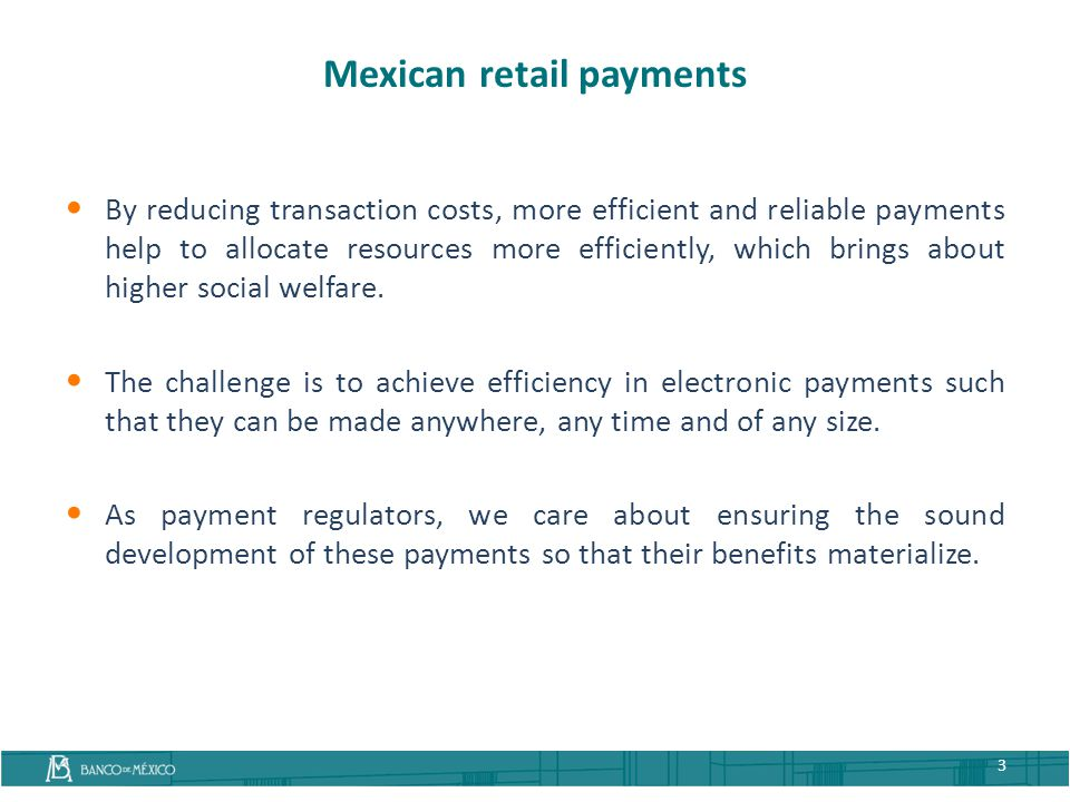 Mexican retail payments By reducing transaction costs, more efficient and reliable payments help to allocate resources more efficiently, which brings