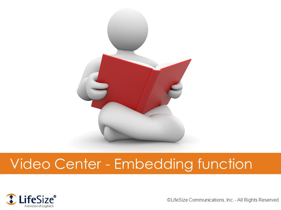 Video Center - Embedding function ©LifeSize Communications, Inc. - All Rights Reserved