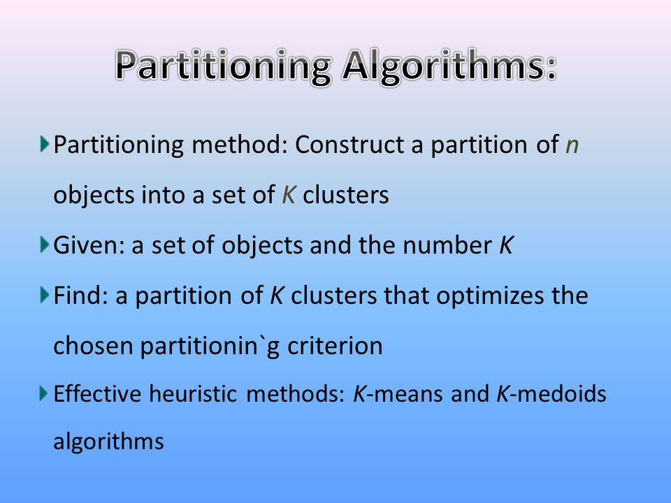 Partitioning method: Construct a partition of n objects into a set of K clusters Given: a set of objects and the number K Find: a partition of K clust