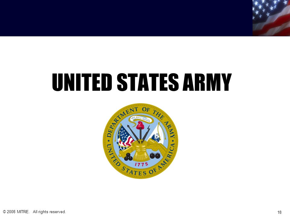 UNITED STATES ARMY © 2008 MITRE. All rights reserved. 18