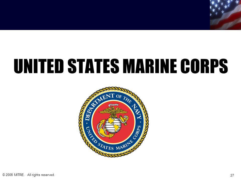 UNITED STATES MARINE CORPS © 2008 MITRE. All rights reserved. 27