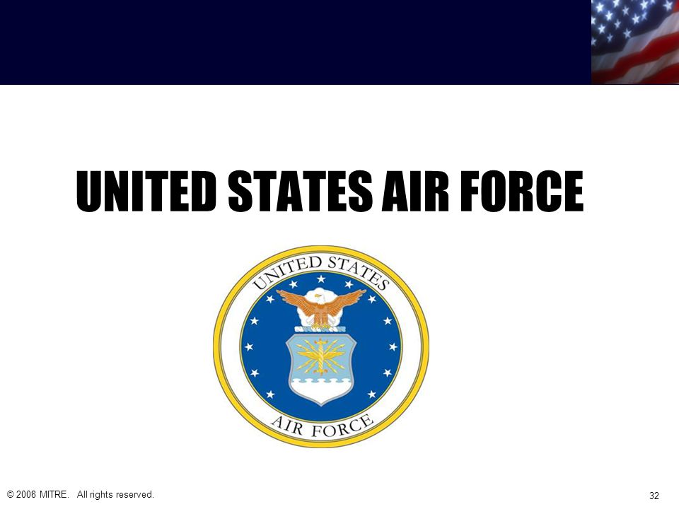 UNITED STATES AIR FORCE © 2008 MITRE. All rights reserved. 32