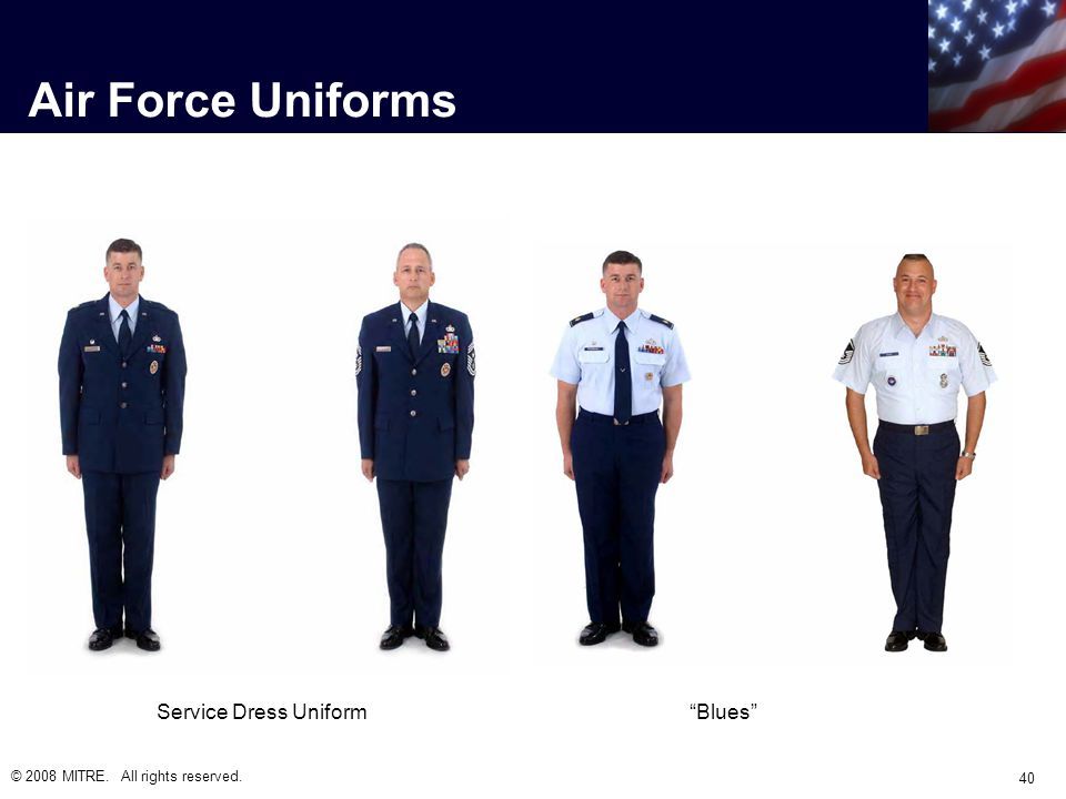 Air Force Uniforms © 2008 MITRE. All rights reserved. 40 Service Dress Uniform Blues