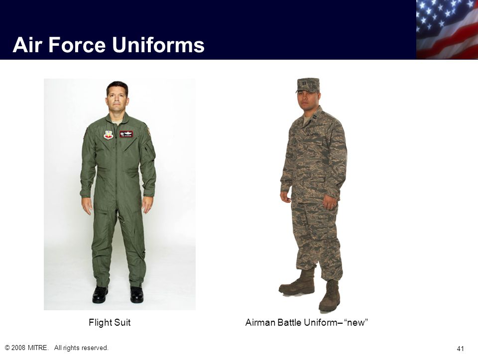 Air Force Uniforms © 2008 MITRE. All rights reserved. 41 Flight Suit Airman Battle Uniform– new
