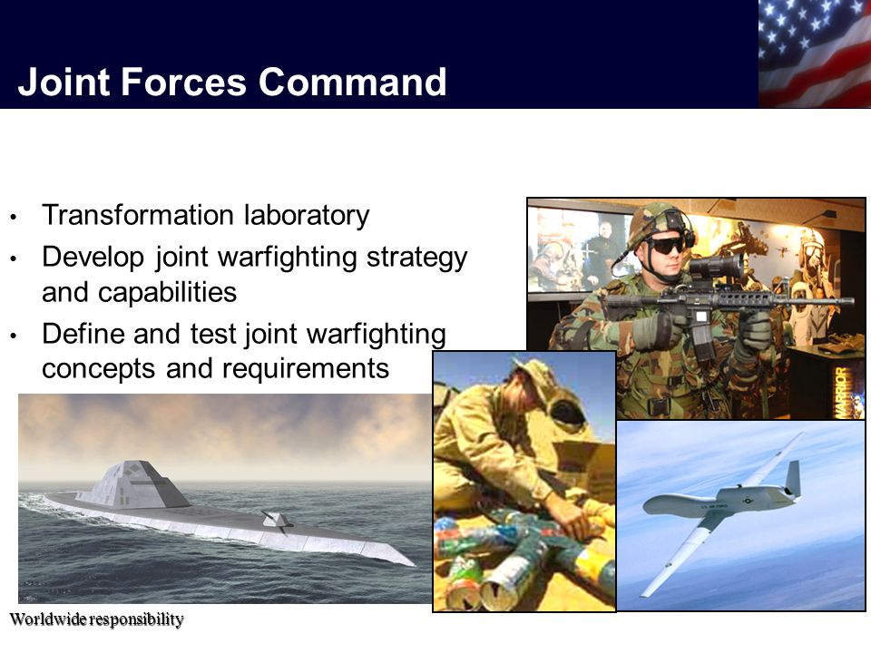 Worldwide responsibility Joint Forces Command Transformation laboratory Develop joint warfighting strategy and capabilities Define and test joint warfighting concepts and requirements