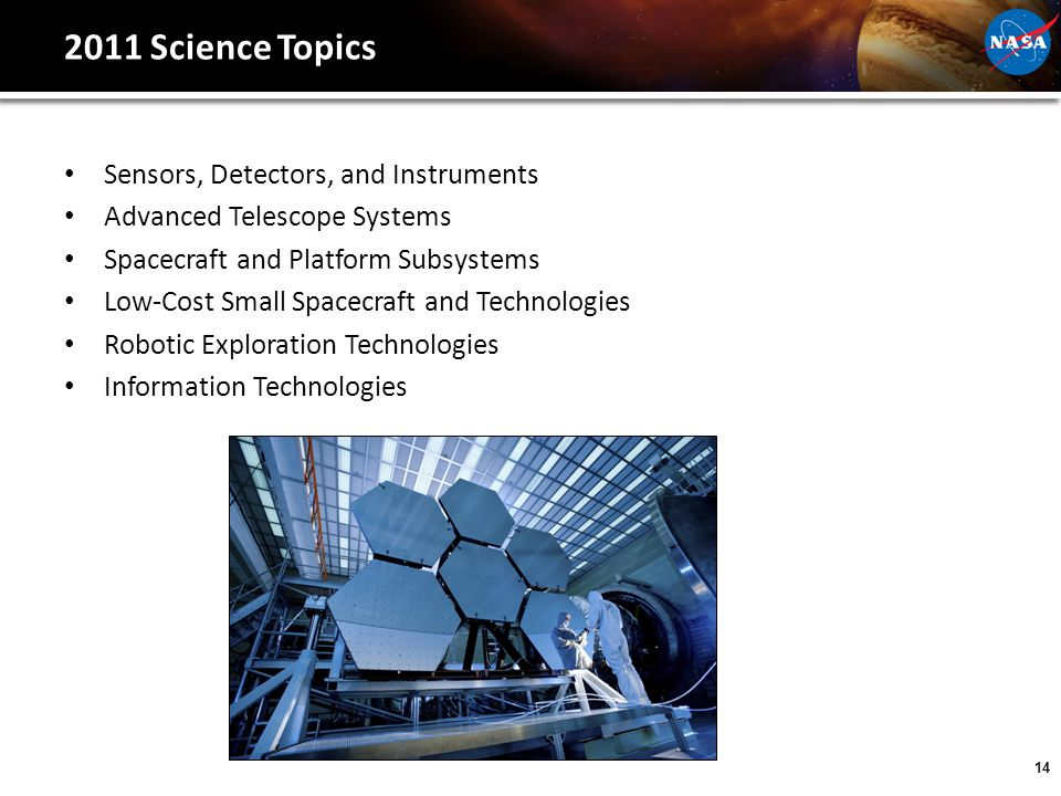 14 2011 Science Topics Sensors, Detectors, and Instruments Advanced Telescope Systems Spacecraft and Platform Subsystems Low-Cost Small Spacecraft and Technologies Robotic Exploration Technologies Information Technologies