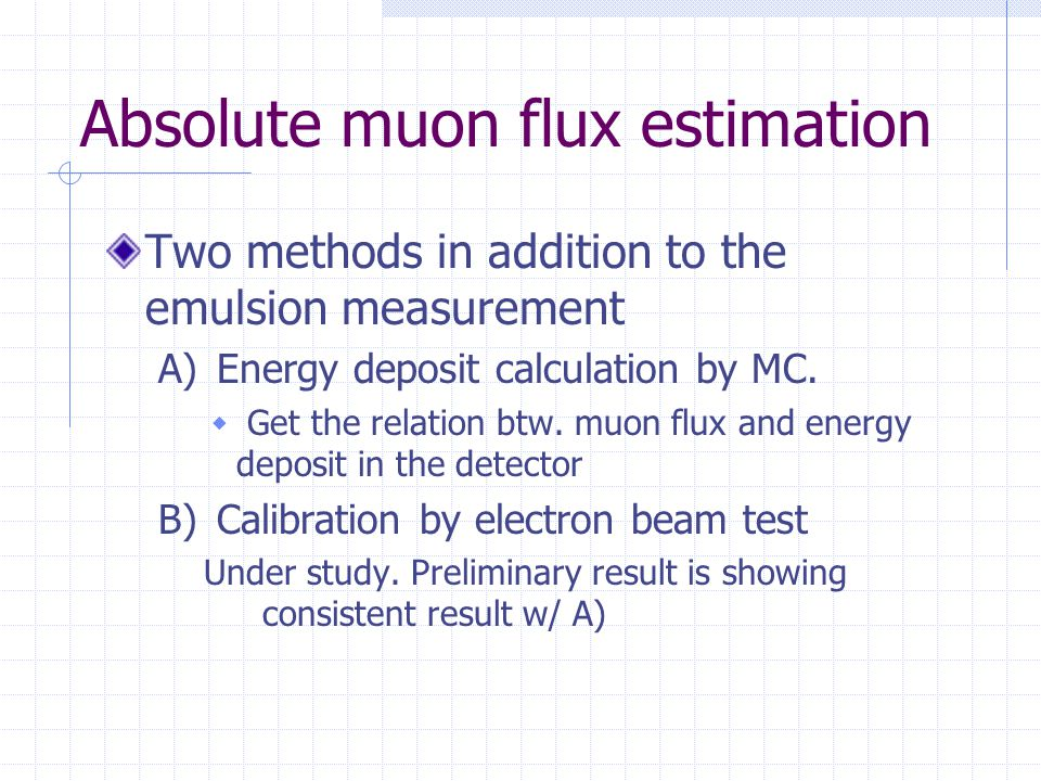 Absolute muon flux estimation Two methods in addition to the emulsion measurement A)Energy deposit calculation by MC.