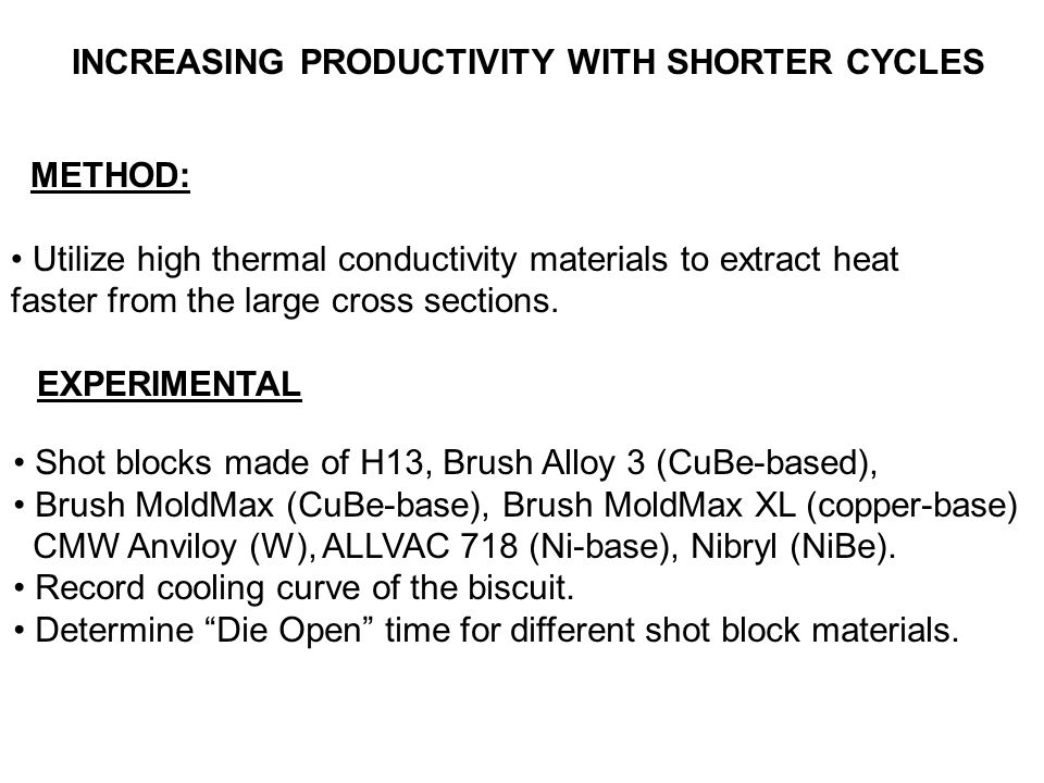 INCREASING PRODUCTIVITY WITH SHORTER CYCLES METHOD: Utilize high thermal conductivity materials to extract heat faster from the large cross sections.