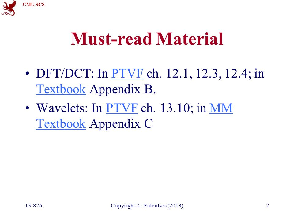 CMU SCS 15-826Copyright: C. Faloutsos (2013)2 Must-read Material DFT/DCT: In PTVF ch.