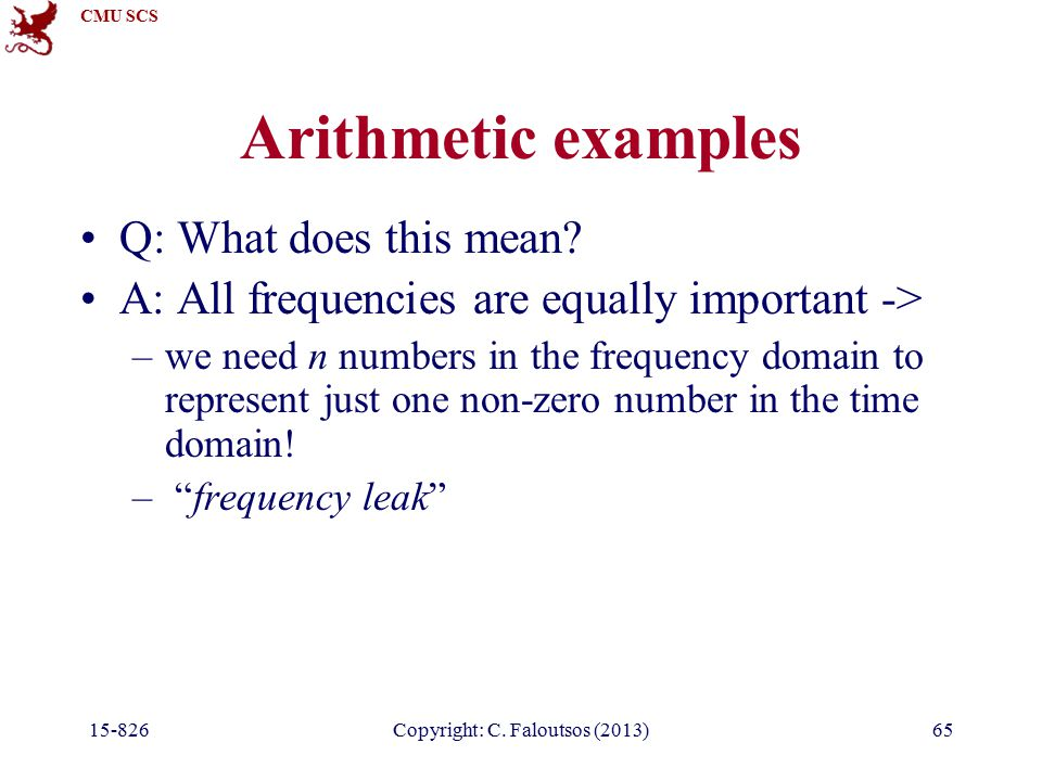 CMU SCS 15-826Copyright: C. Faloutsos (2013)65 Arithmetic examples Q: What does this mean.