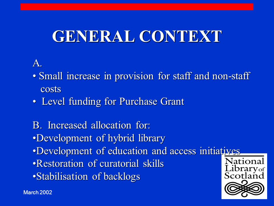 March 2002 GENERAL CONTEXT A. Small increase in provision for staff and non-staff Small increase in provision for staff and non-staff costs costs Leve