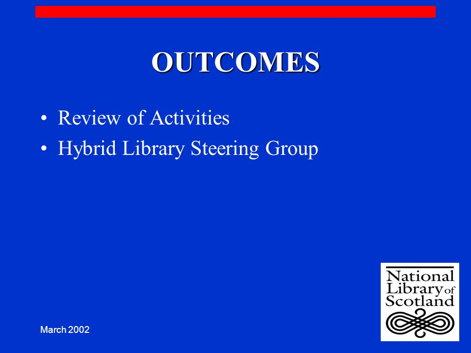 March 2002 OUTCOMES Review of Activities Hybrid Library Steering Group