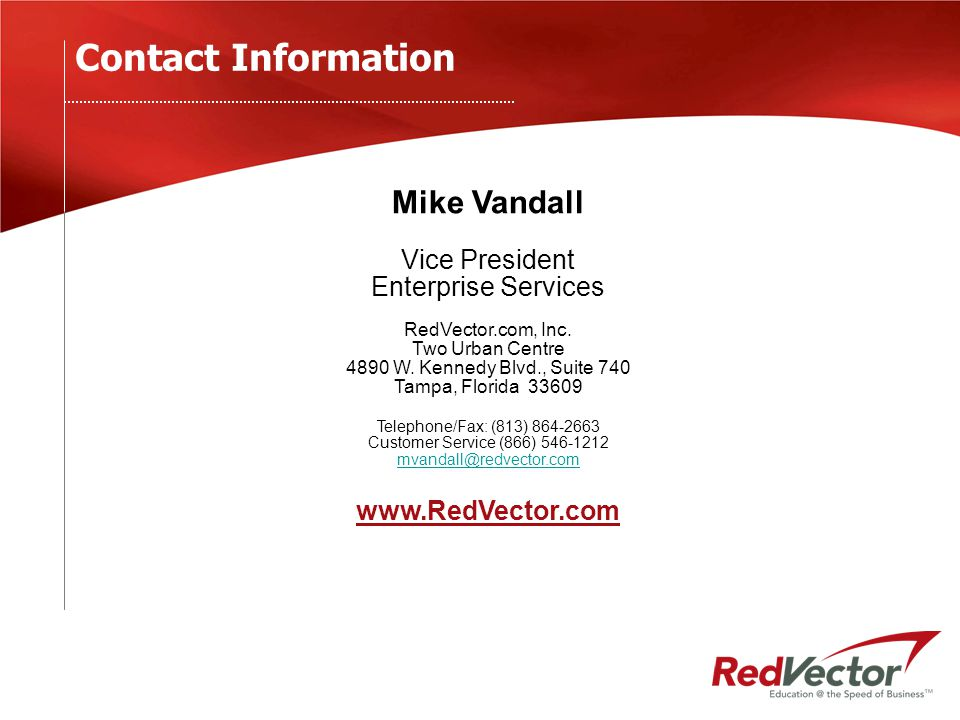 Contact Information Mike Vandall Vice President Enterprise Services RedVector.com, Inc.