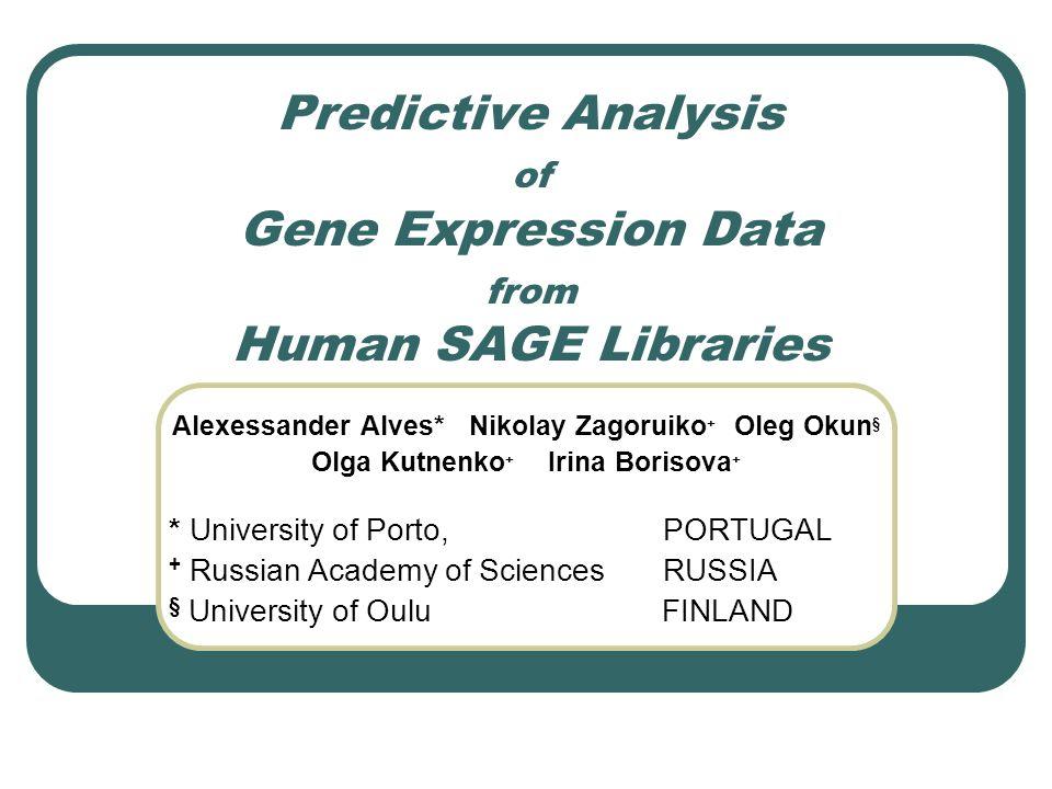 Predictive Analysis of Gene Expression Data from Human SAGE Libraries Alexessander Alves* Nikolay Zagoruiko + Oleg Okun § Olga Kutnenko + Irina Boriso