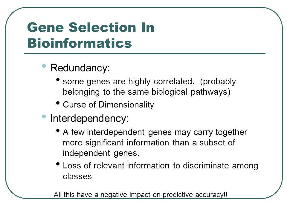 Gene Selection In Bioinformatics Redundancy: some genes are highly correlated.