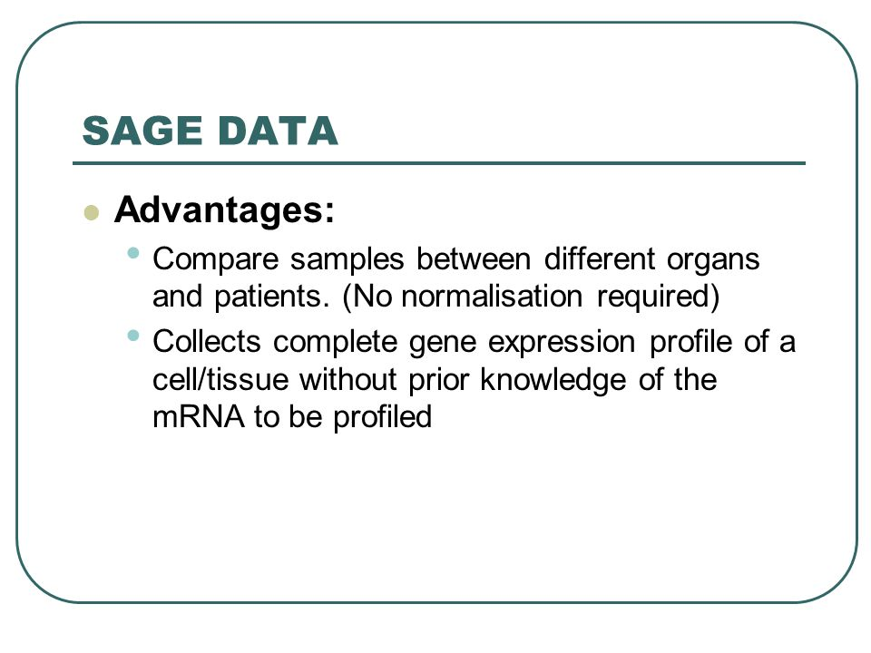 SAGE DATA Advantages: Compare samples between different organs and patients.