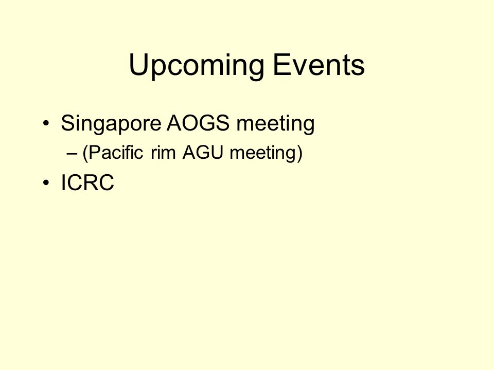 Upcoming Events Singapore AOGS meeting –(Pacific rim AGU meeting) ICRC