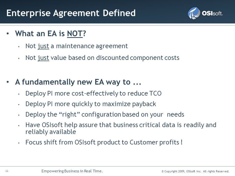 11 Empowering Business in Real Time. © Copyright 2009, OSIsoft Inc. All rights Reserved. Enterprise Agreement Defined What an EA is NOT? Not just a ma