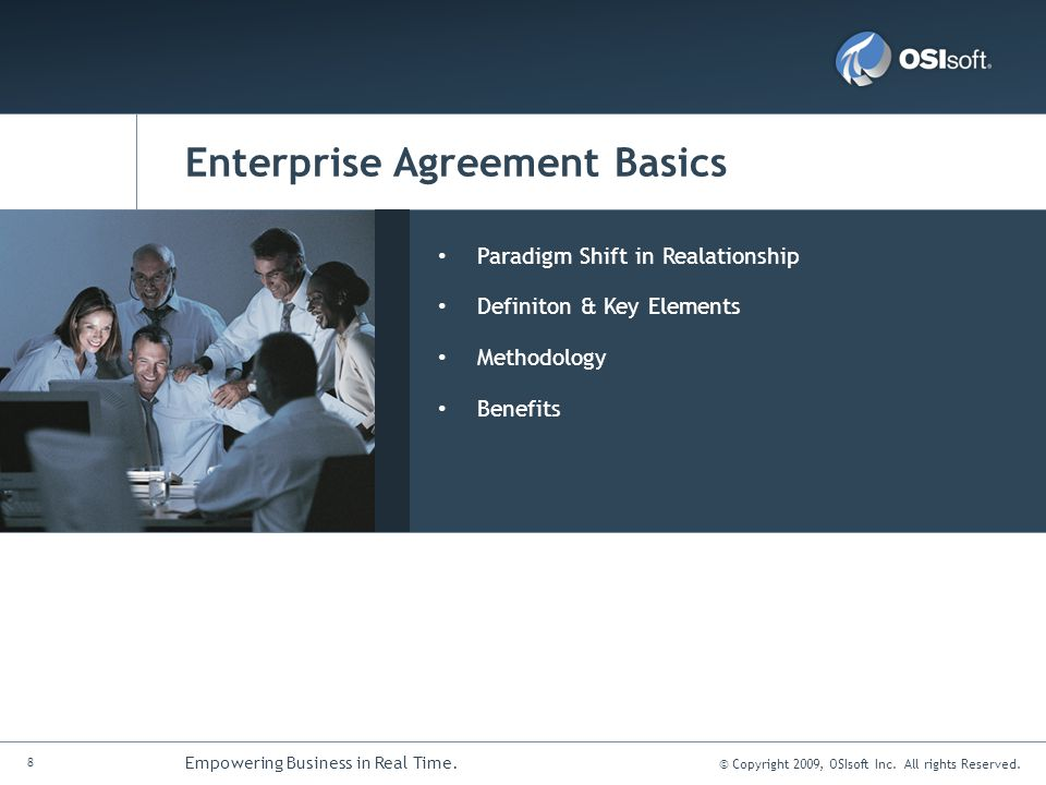 © Copyright 2009, OSIsoft Inc. All rights Reserved. 8 Empowering Business in Real Time. Enterprise Agreement Basics Paradigm Shift in Realationship De