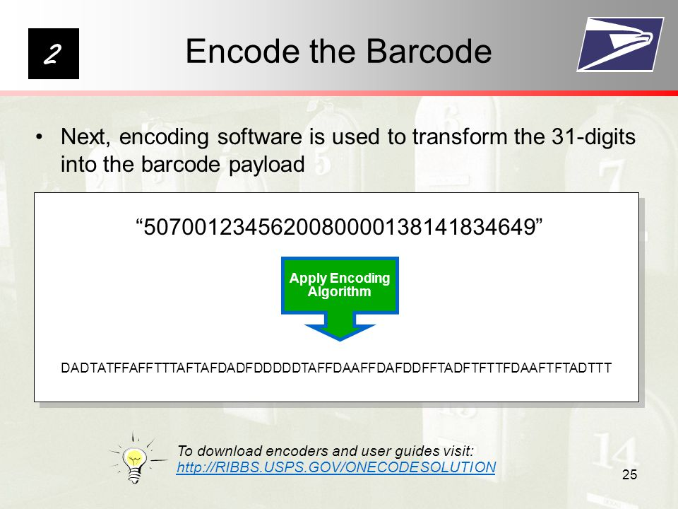 25 Encode the Barcode Next, encoding software is used to transform the 31-digits into the barcode payload DADTATFFAFFTTTAFTAFDADFDDDDDTAFFDAAFFDAFDDFFTADFTFTTFDAAFTFTADTTT Apply Encoding Algorithm To download encoders and user guides visit: