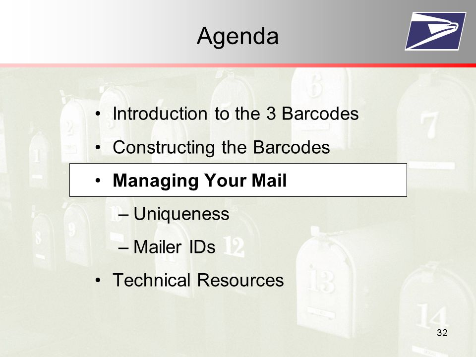 32 Agenda Introduction to the 3 Barcodes Constructing the Barcodes Managing Your Mail –Uniqueness –Mailer IDs Technical Resources