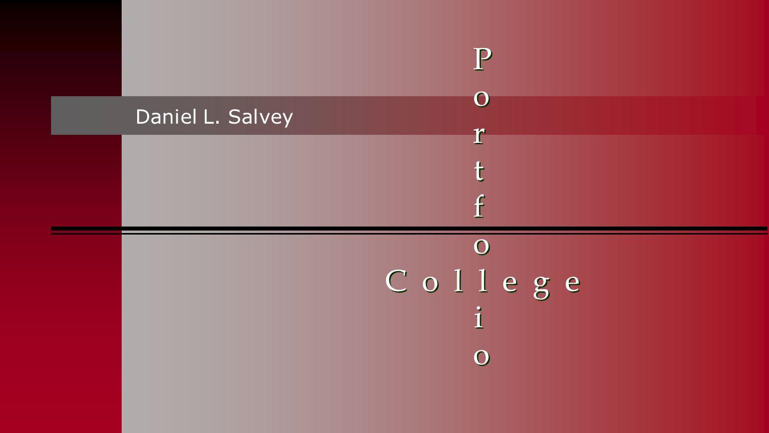 C o l l e g e Daniel L. Salvey Portfo ioPortfo io Portfo ioPortfo io