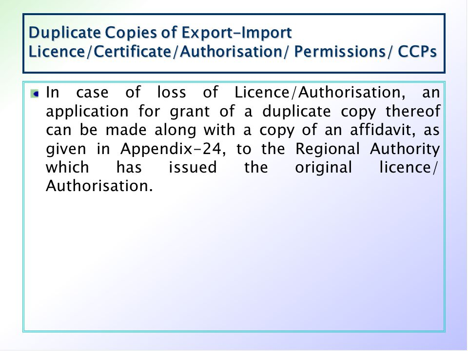 Duplicate Copies of Export-Import Licence/Certificate/Authorisation/ Permissions/ CCPs In case of loss of Licence/Authorisation, an application for gr