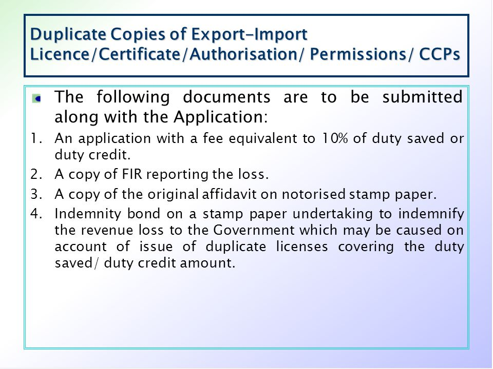 Duplicate Copies of Export-Import Licence/Certificate/Authorisation/ Permissions/ CCPs The following documents are to be submitted along with the Appl