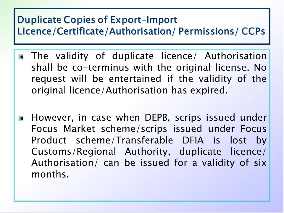 Duplicate Copies of Export-Import Licence/Certificate/Authorisation/ Permissions/ CCPs The validity of duplicate licence/ Authorisation shall be co-te