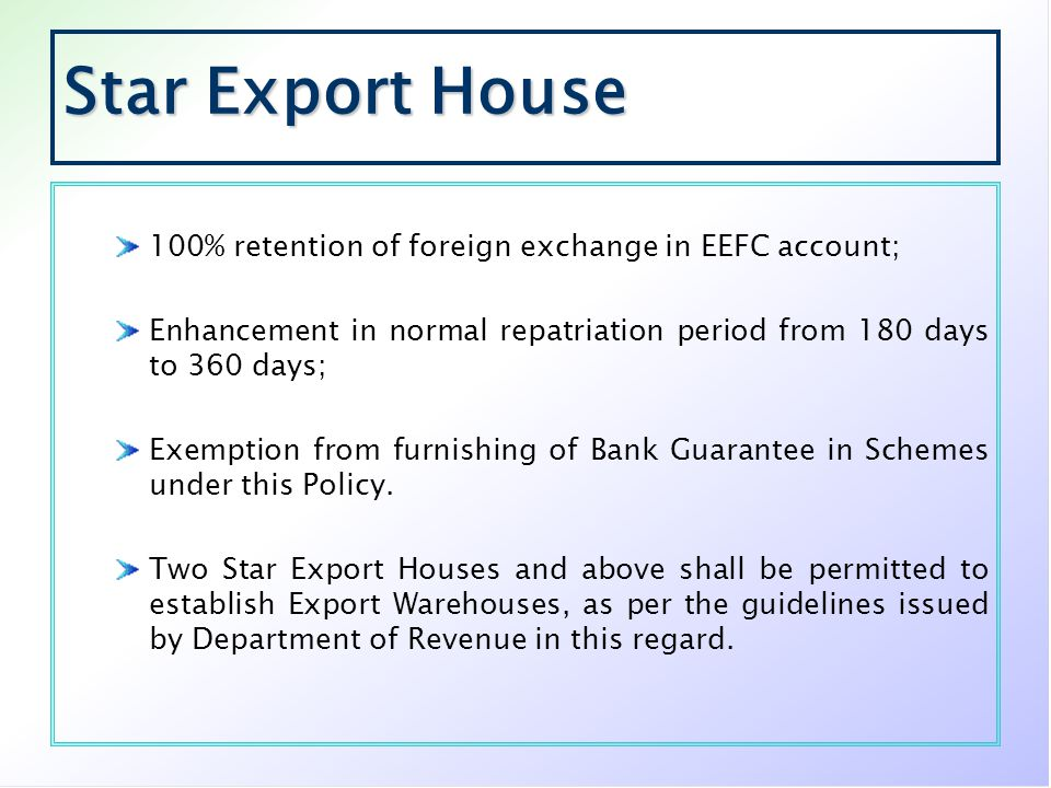 Star Export House 100% retention of foreign exchange in EEFC account; Enhancement in normal repatriation period from 180 days to 360 days; Exemption f
