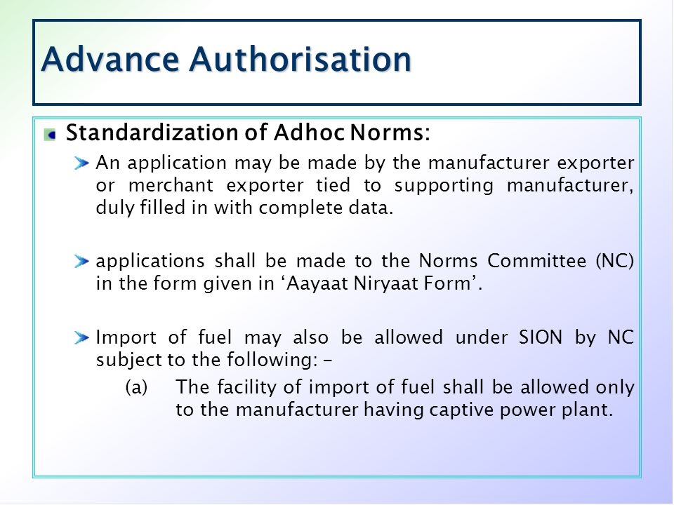 Advance Authorisation Standardization of Adhoc Norms: An application may be made by the manufacturer exporter or merchant exporter tied to supporting