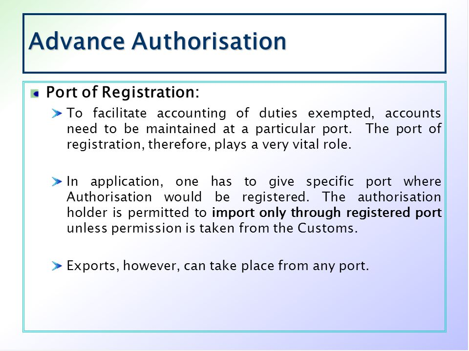 Advance Authorisation Port of Registration: To facilitate accounting of duties exempted, accounts need to be maintained at a particular port. The port