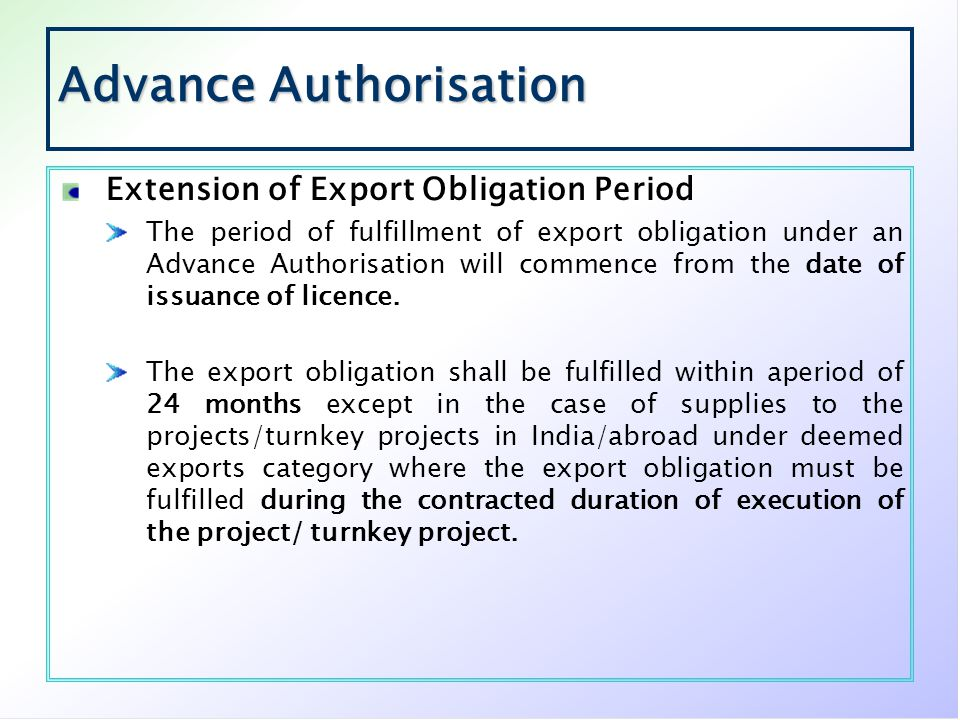 Advance Authorisation Extension of Export Obligation Period The period of fulfillment of export obligation under an Advance Authorisation will commenc