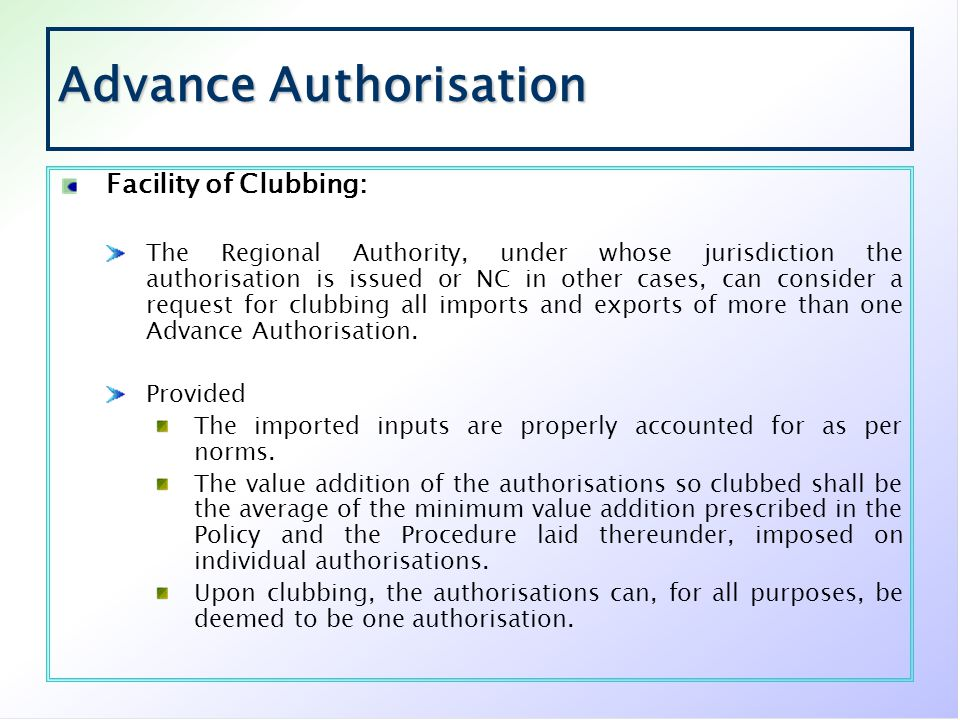 Advance Authorisation Facility of Clubbing: The Regional Authority, under whose jurisdiction the authorisation is issued or NC in other cases, can con