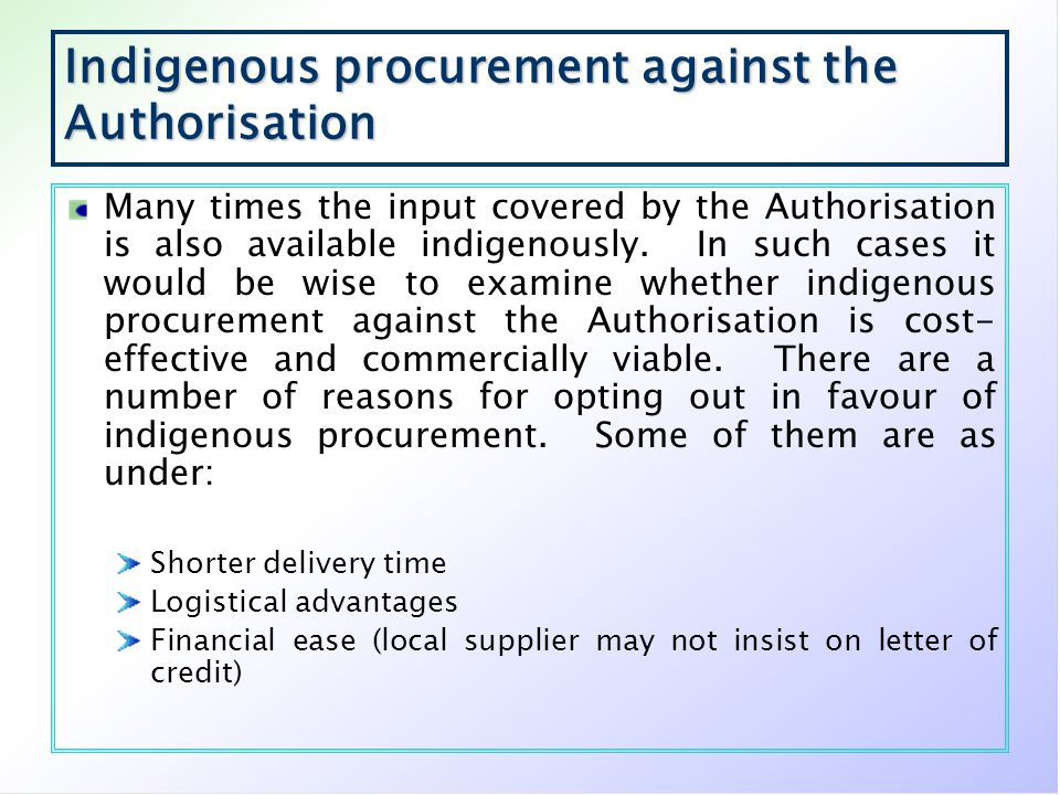 Indigenous procurement against the Authorisation Many times the input covered by the Authorisation is also available indigenously. In such cases it wo