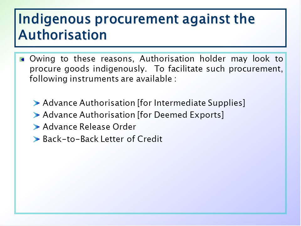 Indigenous procurement against the Authorisation Owing to these reasons, Authorisation holder may look to procure goods indigenously. To facilitate su