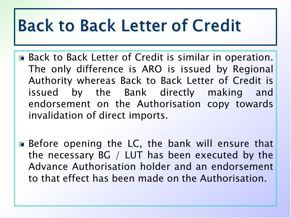 Back to Back Letter of Credit Back to Back Letter of Credit is similar in operation. The only difference is ARO is issued by Regional Authority wherea
