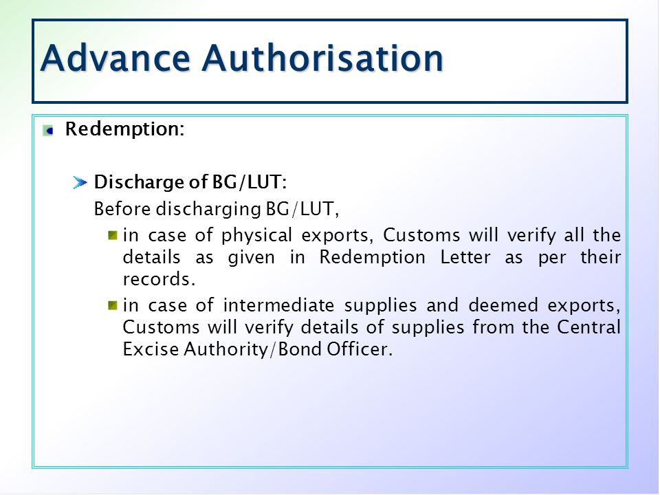 Advance Authorisation Redemption: Discharge of BG/LUT: Before discharging BG/LUT, in case of physical exports, Customs will verify all the details as