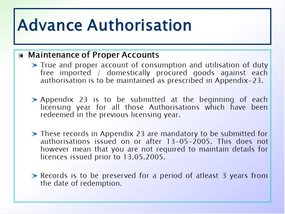 Advance Authorisation Maintenance of Proper Accounts True and proper account of consumption and utilisation of duty free imported / domestically procu