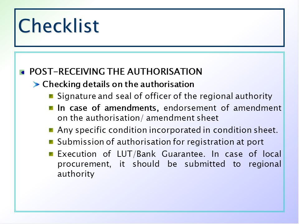 Checklist POST-RECEIVING THE AUTHORISATION Checking details on the authorisation Signature and seal of officer of the regional authority In case of am