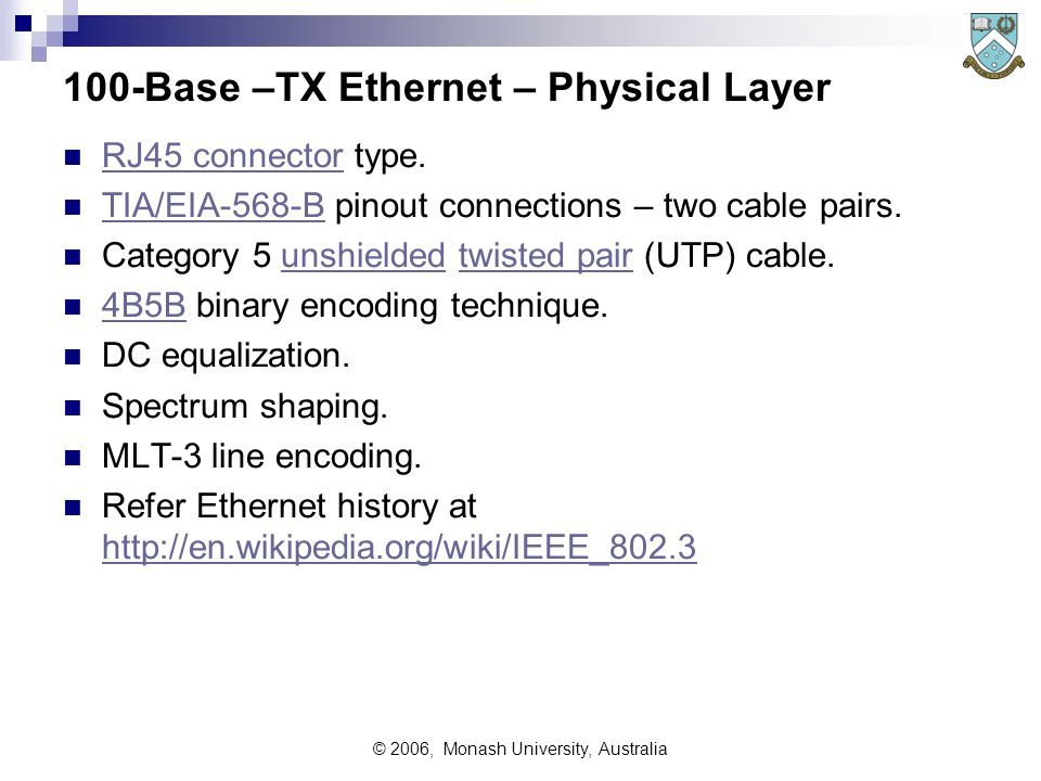 © 2006, Monash University, Australia 100-Base –TX Ethernet – Physical Layer RJ45 connector type.