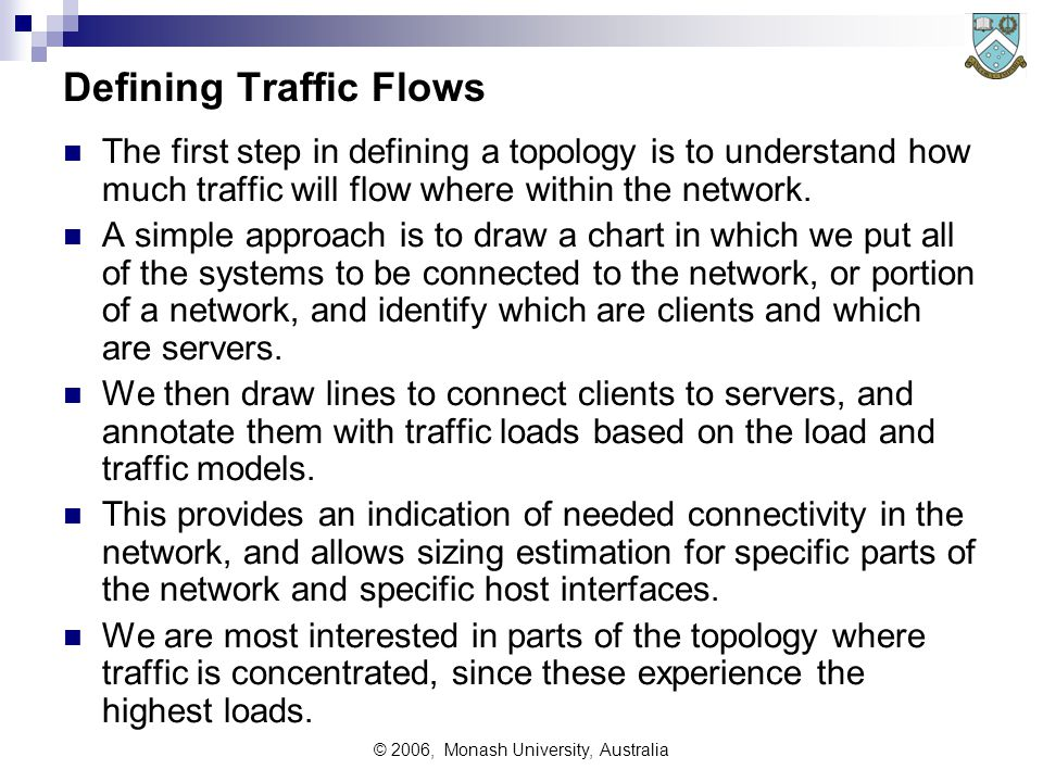 © 2006, Monash University, Australia Defining Traffic Flows The first step in defining a topology is to understand how much traffic will flow where within the network.